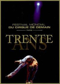 Trente ans : Festival mondial du cirque de demain, Paris