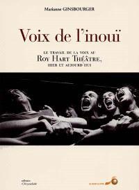 Voix de l'inouï : le travail de la voix au Roy Hart théâtre, hier et aujourd'hui