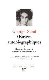 Oeuvres autobiographiques. Volume 1, Histoire de ma vie : 1800-1822