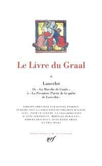 Le livre du Graal. Volume 2, Lancelot : de La marche de Gaule à La première partie de la quête de Lancelot
