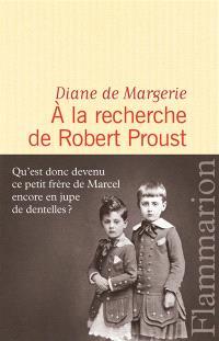 A la recherche de Robert Proust : essai