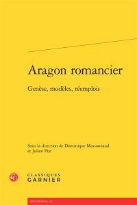 Aragon romancier : genèse, modèles, réemplois