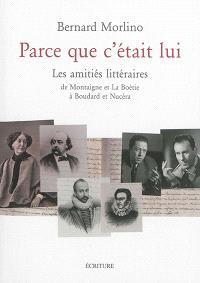 Parce que c'était lui : les amitiés littéraires : de Montaigne et La Boétie à Boudard et Nucéra