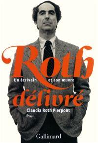 Roth délivré : un écrivain et son oeuvre : essai