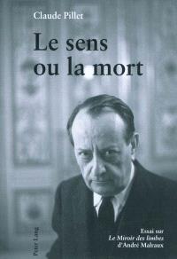 Le sens ou la mort : essai sur Le miroir des limbes d'André Malraux