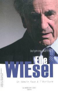 Elie Wiesel : un témoin face à l'écriture