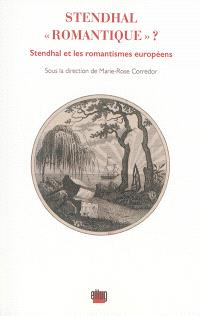 Stendhal romantique ? : Stendhal et les romantismes européens