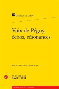 Voix de Péguy, échos, résonances : actes du colloque, Cerisy-la-Salle, 30 juin-7 juillet 2014