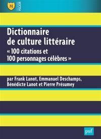 Dictionnaire de culture littéraire : 100 citations et 100 personnages célèbres
