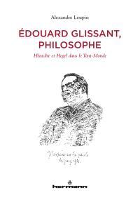 Edouard Glissant, philosophe : Héraclite et Hegel dans le Tout-Monde