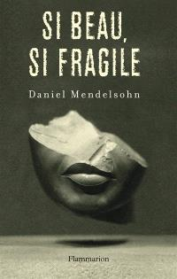 Si beau, si fragile : essais critiques