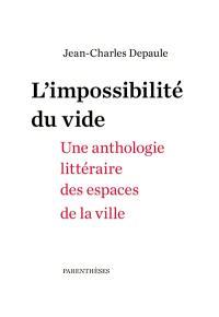 L'impossibilité du vide : une anthologie littéraire des espaces de la ville