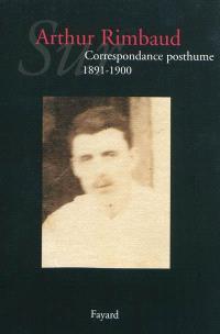 Sur Arthur Rimbaud, Correspondance posthume : 1891-1900