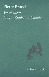 Va-et-vient : Hugo, Rimbaud, Claudel