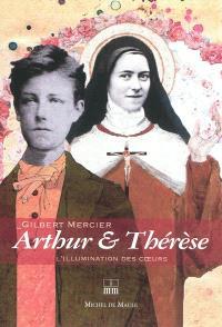 Arthur & Thérèse : l'illumination des coeurs : essai