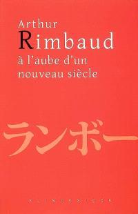 Arthur Rimbaud à l'aube d'un nouveau siècle : actes du colloque de Kyoto
