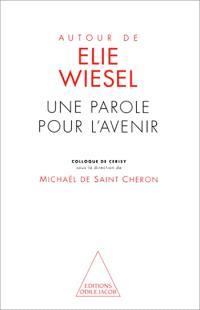 Autour d'Elie Wiesel : une parole pour l'avenir : colloque de Cerisy
