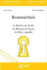 Beaumarchais : Le barbier de Séville, Le mariage de Figaro, La mère coupable