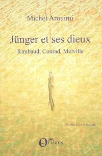 Jünger et ses dieux : Rimbaud, Conrad, Melville