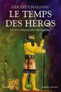 Le temps des héros : récits épiques de l'humanité