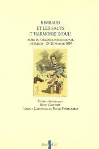 Rimbaud et les sauts d'harmonie inouïs : actes du colloque international de Zurich, 24-26 février 2005
