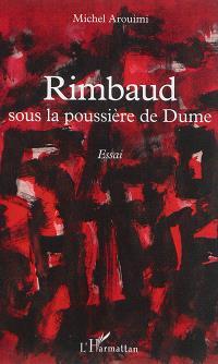 Rimbaud sous la poussière de Dume : essai