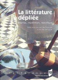La littérature dépliée : reprise, répétition, réécriture