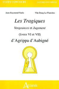 Les tragiques : Vengeances et Jugement (livres VI et VII) : d'Agrippa d'Aubigné