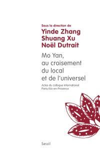 Mo Yan, au croisement du local et de l'universel : actes du colloque international de Paris et Aix-en-Provence, octobre 2013 et septembre 2014