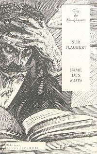 Sur Flaubert ou L'âme des mots