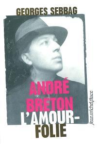 André Breton, l'amour-folie : Suzanne, Nadja, Lise, Simone