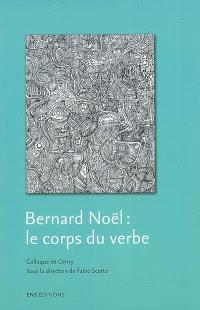 Bernard Noël : le corps du verbe : colloque de Cerisy, juillet 2005