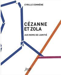 Cézanne et Zola : aux noms de l'amitié