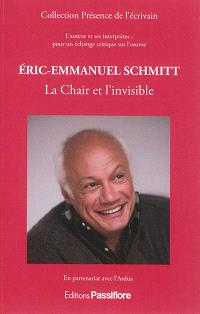 Eric-Emmanuel Schmitt : la chair et l'invisible : l'auteur et ses interprètes, pour un échange critique sur l'oeuvre