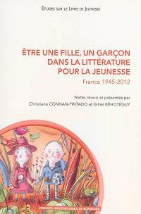 Etre une fille, un garçon dans la littérature pour la jeunesse, France 1945-2012