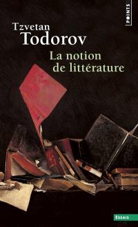 La notion de littérature : et autres essais