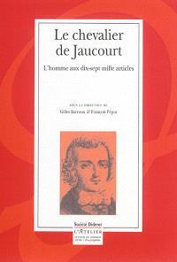 Le chevalier de Jaucourt : l'homme aux dix-sept mille articles