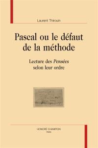 Pascal ou Le défaut de la méthode : lecture des Pensées selon leur ordre