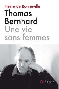 Thomas Bernhard : une vie sans femmes : essai