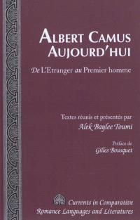 Albert Camus aujourd'hui : de l'Etranger au Premier homme