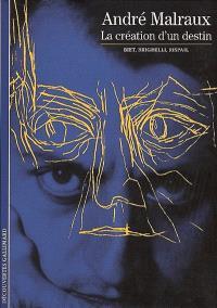 André Malraux, la création d'un destin