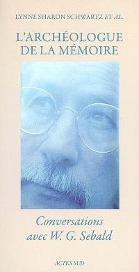 L'archéologue de la mémoire : conversations avec W.G. Sebald