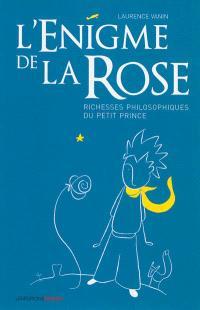 L'énigme de la rose : richesses philosophiques du Petit Prince