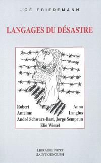 Langages du désastre : Robert Antelme, Anna Langfus, André Schwarz-Bart, Jorge Semprun, Elie Wiesel