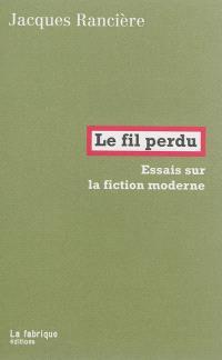 Le fil perdu : essais sur la fiction moderne