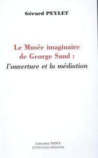 Le musée imaginaire de George Sand : l'ouverture et la médiation