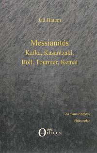 Messianités : Kafka, Kazantzaki, Böll, Tournier, Kemal