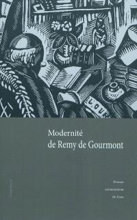 Modernité de Remy de Gourmont : actes du colloque tenu à l'Université de Caen (14-15 novembre 2008)
