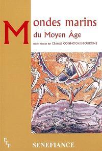 Mondes marins du Moyen Age : actes du 30e Colloque du CUER MA, 3, 4 et 5 mars 2005