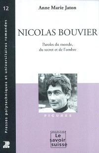 Nicolas Bouvier : paroles du monde, du secret et de l'ombre
